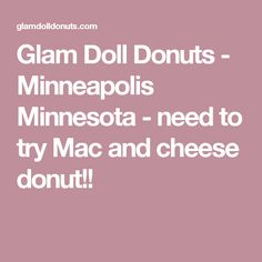 Glam Doll Donuts - Minneapolis Minnesota - need to try Mac and cheese donut!!