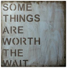 Some Things Are Worth The Wait  Wood Sign  by PamelaJoyceDesigns on Etsy. This sign would be great in our master bedroom symbolizing building the dream home and then can be moved into nursery down the road.