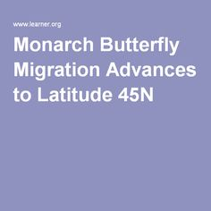 Monarch Butterfly Migration Advances to Latitude 45N