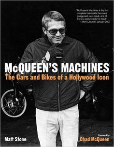 McQueen's Machines: The Cars and Bikes of a Hollywood Icon: Matt Stone, Chad McQueen: 9780760338957: Amazon.com: Books