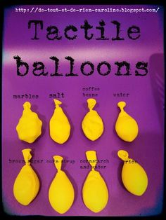 (Sense of touch) put different objects in balloons and have the children guess what each one is. Then, open them up to see what it is. (Tie with elastics so it is easier to open.) To further the lesson, make a chart of prediction and result.