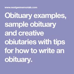 Obituary examples, sample obituary and creative obiutaries with tips for how to write an obituary.