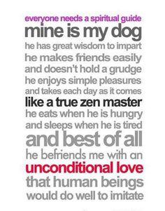 Everyone needs a spiritual guide...mine is my dog. ♥♥