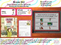 Common Core Aligned Brave Girl: Clara and the Shirtwaist Maker's Strike of 1909, By Michelle Markel Read Aloud and Supplementary ELA Activities    This product includes read aloud discussion questions with accompanying slides, text talk activities where students have exposure to Tier II vocabulary from the text, as well as a written activity reflecting on the text and using the newly acquired vocabulary.