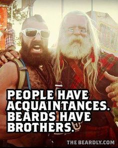 The Brotherhood of the Beard is a real thing. Join us and you will experience it for yourself.