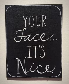 A personal favorite from my Etsy shop https://www.etsy.com/listing/253151495/your-face-its-nice-greeting-card