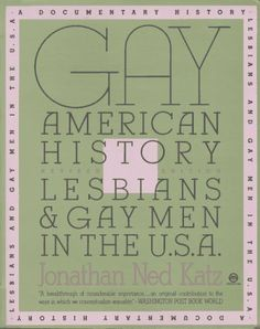 Gay American History: Lesbians and Gay Men in the U.S.A. by Jonathan Ned Katz. $34.75. Publisher: Plume; Revised edition (April 1, 1992)