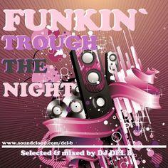FUNKIN` TROUGH THE NIGHT von DJ DEL B. auf SoundCloud Dj, Night