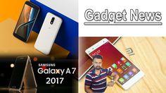 Gadget News | Samsung Galaxy A 2017 | Mi 6 Launch | G4 and G4 Plus Nouga...