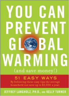 You Can Prevent Global Warming (And Save Money!): 51 Easy Ways - Simple and easy ways to do your part to lower your CO2 contribution while saving money. Doesn't everybody want to do that?
