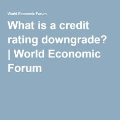 What is a credit rating downgrade? Credit Rating, World Economic Forum, South Africa