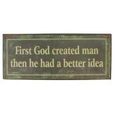 Tin Plaque - First God Created Man Great Quotes, Funny Quotes, Awesome Quotes, Sunshine Love, Art Craft Store, Husband Quotes, Truth Hurts, Have A Laugh, I Feel Good