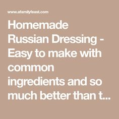 Homemade Russian Dressing - Easy to make with common ingredients and so much better than the bottled version! Creamy Salad Dressing, Salad Dressing Recipes, Salad Dressings, Ruska Salata, Hungarian Paprika, Russian Dressing, Thousand Island Dressing, Onion Relish, Pickled Red Onions