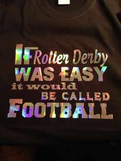 If Roller Derby was Easy it Would Be Called Football T shirt