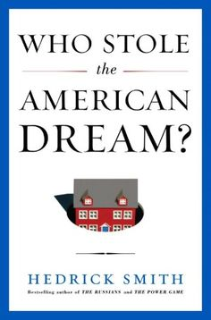 Pulitzer Prize winner Hedrick Smith's new book is an extraordinary achievement, an eye-opening account of how, over the past four decades, the American Dream has been dismantled and we became two Americas.