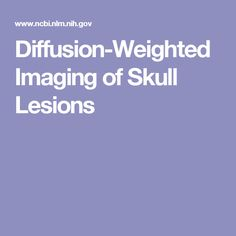 Diffusion-Weighted Imaging of Skull Lesions