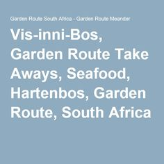 Vis-inni-Bos, Garden Route Take Aways, Seafood, Hartenbos, Garden Route, South Africa South Africa, Seafood, Places To Visit, Garden, Sea Food, Garten, Gardens, Places Worth Visiting, Tuin