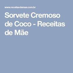 Sorvete Cremoso de Coco - Receitas de Mãe