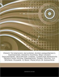 Articles On Disney Technology, including: Audio-animatronics, Fantasound, Disney's Fastpass, Walt Disney Imagineering, Multiplane Camera, Computer Animation Production System, Omnimover, Disney Digital 3-d, Wedway, Dgamer