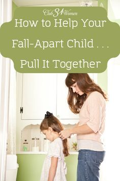 How do you help your child who tends to fall apart? Here are several wonderful ways a mom can encourage her child to pull it together - and to grow strong in the process. How to Help Your Fall-Apart Child...Pull It Together - Club 31 Women