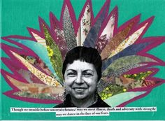 """Gloria Maguey, mixed media 2013. """"Though we tremble before uncertain futures/ may we meet illness, death and adversity with strength/ may we dance in the face of our fears.""""- Gloria Anzaldua"""