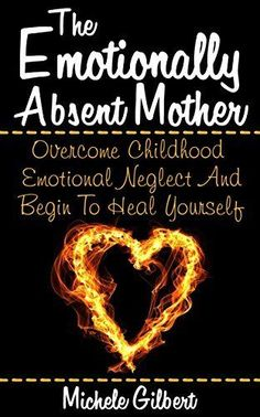 The Emotionally Absent Mother:: Overcome Childhood Emotional Neglect And Begin To Heal Yourself (Narcissistic,Personality Disorders, Borderline BPD, Abusive Relationships) by Michele Gilbert, http://www.amazon.com/dp/B00VSIR44I/ref=cm_sw_r_pi_dp_Kduqvb0H3REMQ