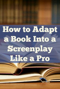 Learn how to successfully adapt a book into a screenplay like a pro in this exclusive screenwriting blog from Script Mag! #screenwriting #adaptation #writingtips