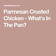 Parmesan Crusted Chicken - What's In The Pan?