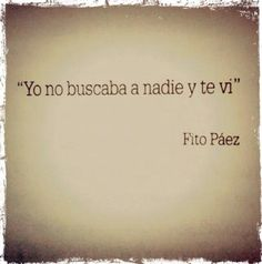"""I was looking for nothing and I found you."" Fito Paez ... and I saw you - means  and I found you."