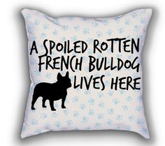 Spoiled Rotten French Bulldog Lives Here Pillow
