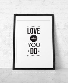 Quote print typography poster wall art inspirational print retro Giclee. Love what you do. black and white b&w. Latte Design. UK print