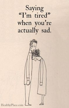 """Quote on depression - Saying """"I'm tired"""" when you're actually sad."""
