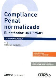 Compliance penal normalizado : el estándar UNE 19601 / Alain Casanovas ; introducción de José Manuel Maza Martín. Thomson Reuters Aranzadi, 2017