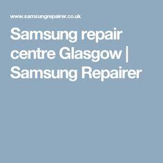 Samsung repair centre Glasgow | Samsung Repairer