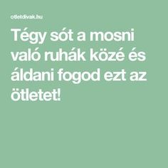 Tégy sót a mosni való ruhák közé és áldani fogod ezt az ötletet! Clean Up, Diy And Crafts, Household, Technology, Hobbies, Tips, Tech, Tecnologia