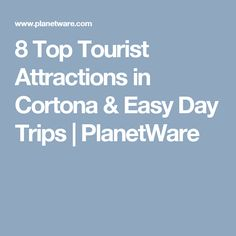 8 Top Tourist Attractions in Cortona & Easy Day Trips | PlanetWare