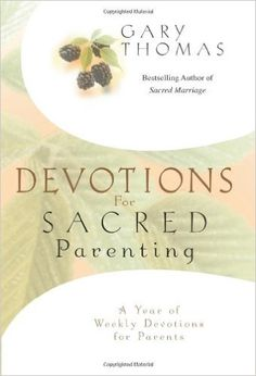 Devotions for Sacred Parenting: A Year of Weekly Devotions for Parents: Gary L. Thomas: 0025986255961: Amazon.com: Books