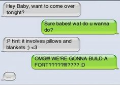 Haha - what a great comeback... build a fort.... Lol