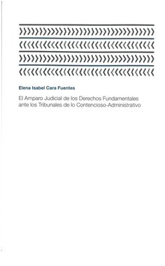 Cara Fuentes, Elena Isabel: El amparo judicial de los derechos fundamentales ante los Tribunales de lo contencioso-administrativo. Málaga : Fundación Asesores Locales, 2016, 181 p.