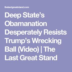 Deep State's Obamanation Desperately Resists Trump's Wrecking Ball (Video)  |   The Last Great Stand