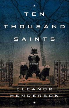 Ten Thousand Saints, Eleanor Henderson  A gorgeously written, nervy coming-of-age story set in the gritty Lower East Side of the 1980s, in w...