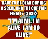 And I feed on the fear that's behind your eyes. <--- In my last show I had my first death scene. yep, pretty much.