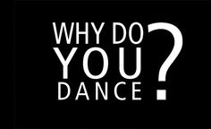 Because.... when I dance its not only my body that is moving, my soul dances too