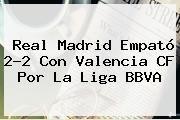 http://tecnoautos.com/wp-content/uploads/imagenes/tendencias/thumbs/real-madrid-empato-22-con-valencia-cf-por-la-liga-bbva.jpg Liga BBVA. Real Madrid empató 2-2 con Valencia CF por la Liga BBVA, Enlaces, Imágenes, Videos y Tweets - http://tecnoautos.com/actualidad/liga-bbva-real-madrid-empato-22-con-valencia-cf-por-la-liga-bbva/