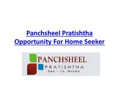 Panchsheel group offering the best residential opportunity for the home seeker, Panchsheel Pratishtha is the residential project located at Sector 75 Noida. It's completed with modern features and innovative services. it is the luxury residential construction by the builder. http://www.slideshare.net/PanchsheelPratistha/panchsheel-pratishtha-oppurtunity-for-home-seeker