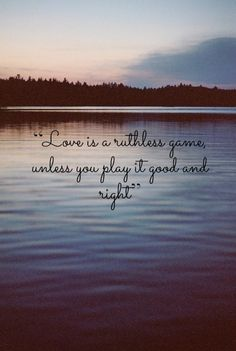 """""""Love is a ruthless game, unless you play it good and right."""" Taylor Swift State of Grace"""