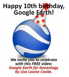 For Google Earth's 10th birthday, we invite everyone to watch this free video on using Google Earth for genealogy! Please share this invitation: the more who join the Google Earth party, the merrier.