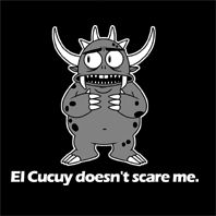 GIF animation, el cucuy doesn't scare me,Or el cucuy  Mexican monsters and/or chupacabras… you know you're Latino if as a kid, you would be threatened with La Llorona taking you.  if you kept misbehaving,