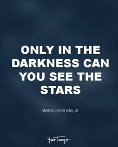 """Only in the darkness can you see the stars."" — Martin Luther King, Jr."