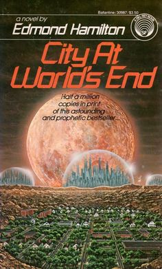 Publication: City at World's End  Authors: Edmond Hamilton Year: 1983-07-00 ISBN: 0-345-30987-1 [978-0-345-30987-7] Publisher: Del Rey / Ballantine Cover: Rick Sternbach